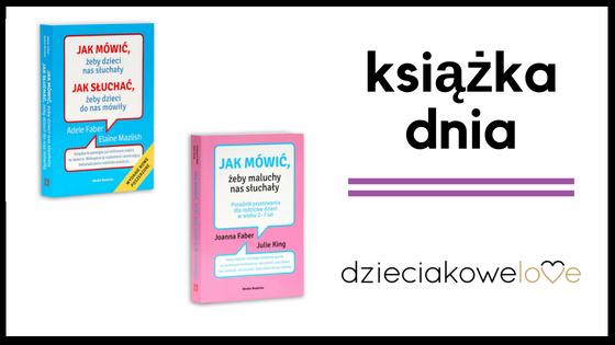 Książka dnia – Jak mówić, żeby dzieci nas słuchały..