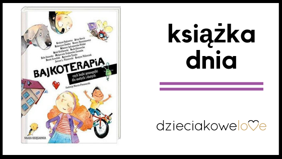 Książka dnia – Bajkoterapia. Czyli bajki-pomagajki